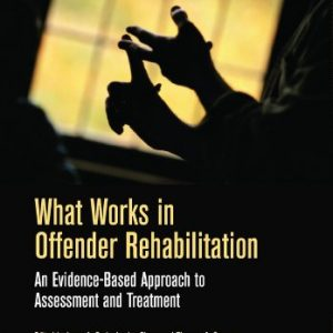 What Works in Offender Rehabilitation: An Evidence-Based Approach to Assessment and Treatment (2013)