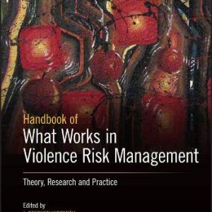The Wiley Handbook of What Works in Violence Risk Management: Theory, Research and Practice